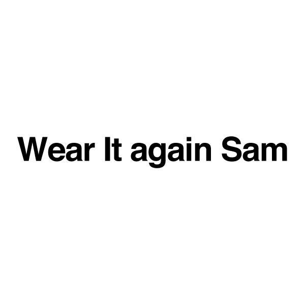 Wear It again Sam