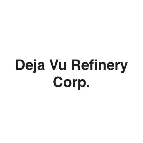 Deja Vu Refinery Corp.