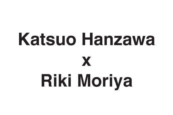 Katsuo Hanzawa x Riki Moriya